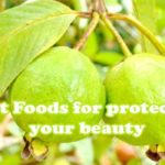 Best Foods for protecting your beauty